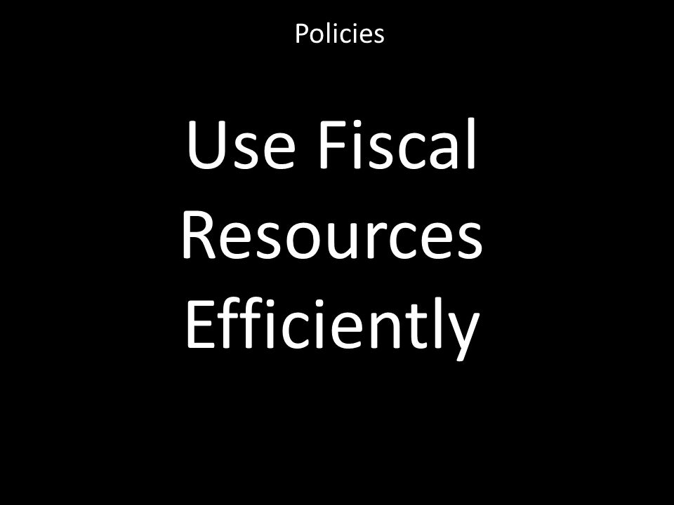 Use Fiscal Resources Efficiently Policies