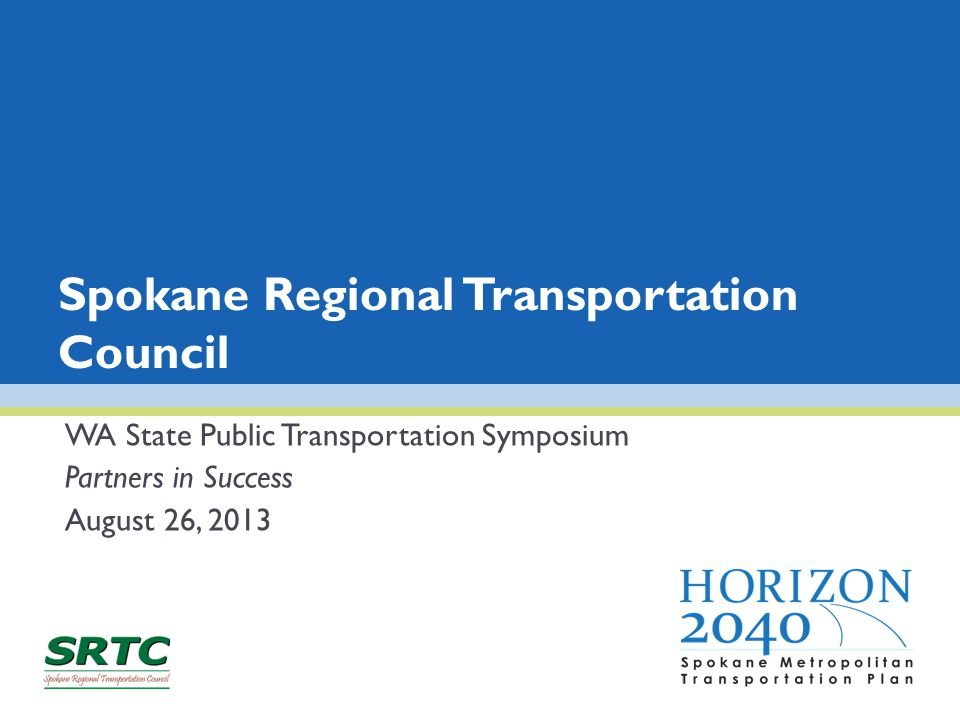 Spokane Regional Transportation Council WA State Public Transportation Symposium Partners in Success August 26, 2013