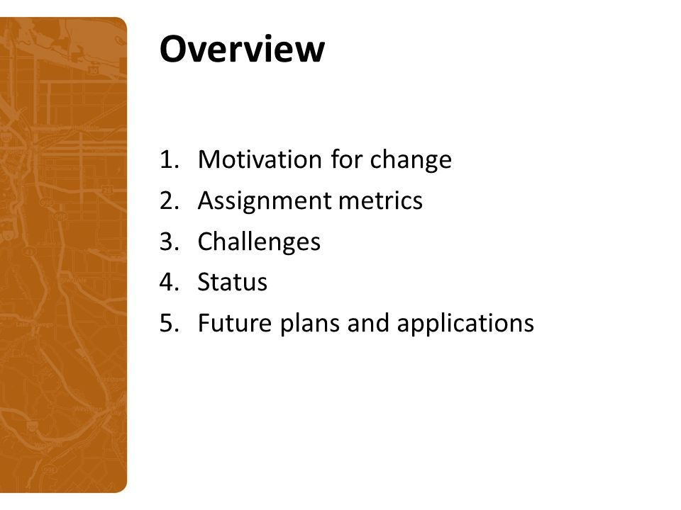 Overview 1.Motivation for change 2.Assignment metrics 3.Challenges 4.Status 5.Future plans and applications