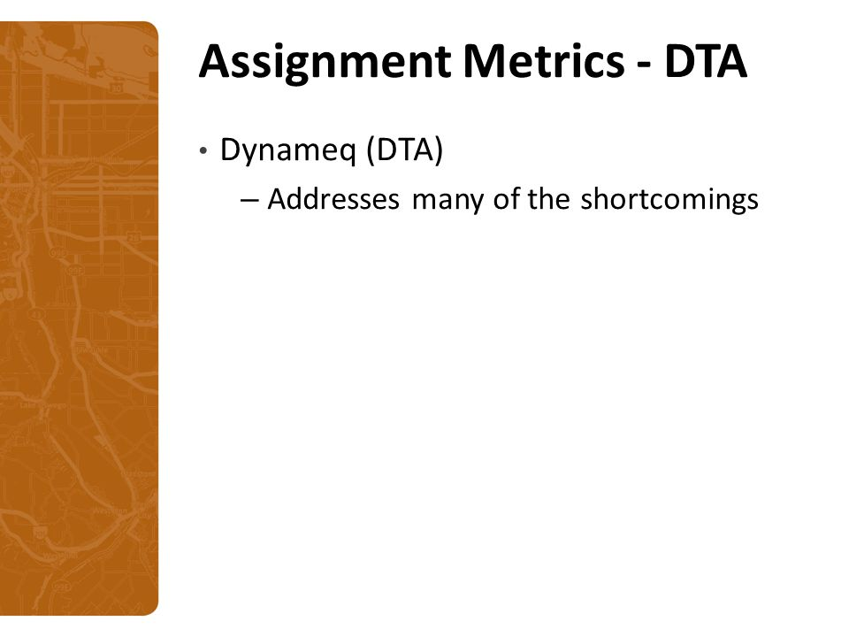 Assignment Metrics - DTA Dynameq (DTA) – Addresses many of the shortcomings