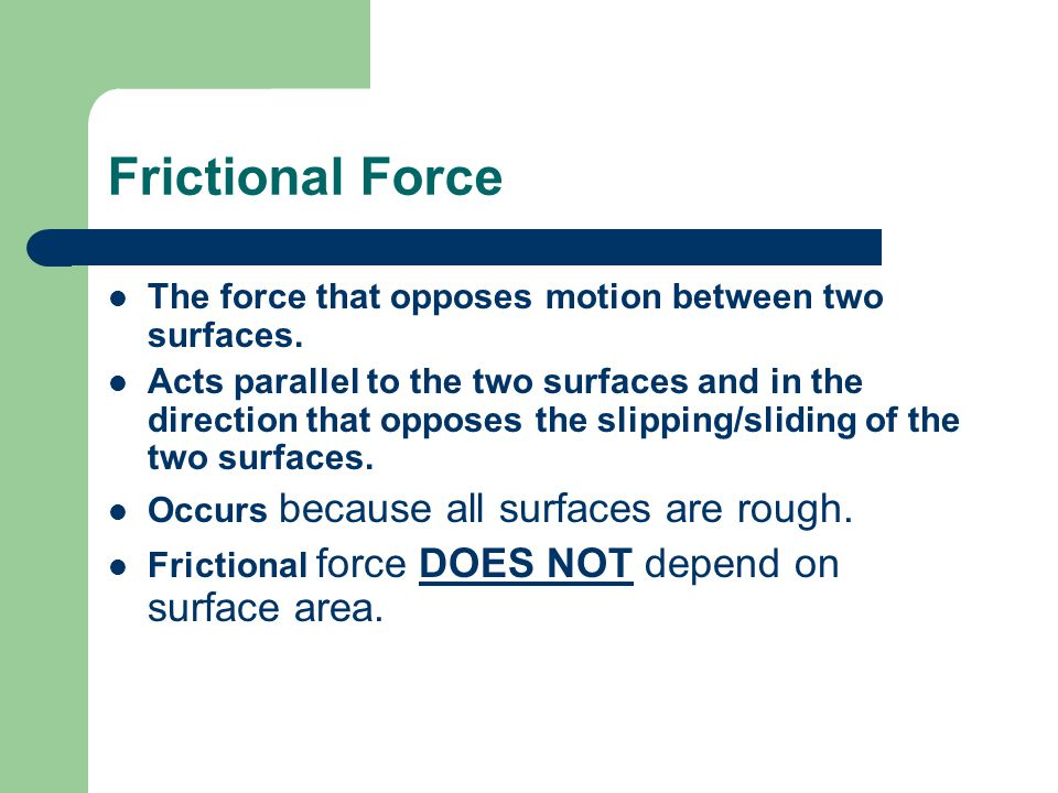 Frictional Force The force that opposes motion between two surfaces.
