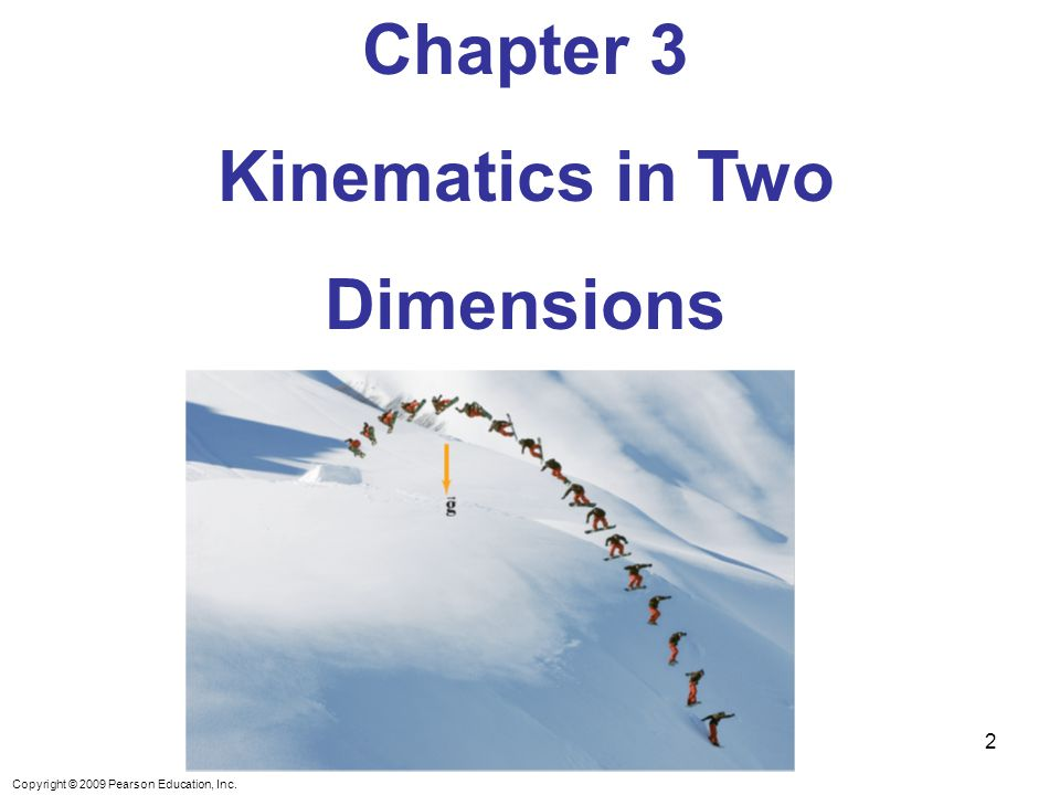 Copyright © 2009 Pearson Education, Inc. Chapter 3 Kinematics in Two Dimensions 2