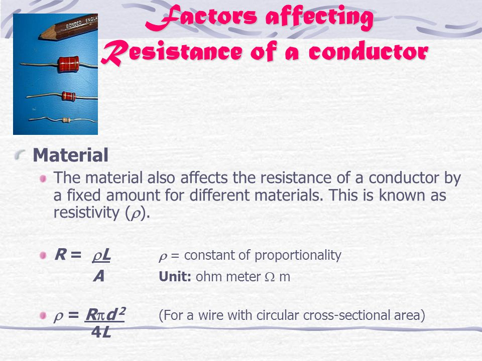 Factors affecting Resistance of a conductor Material The material also affects the resistance of a conductor by a fixed amount for different materials.