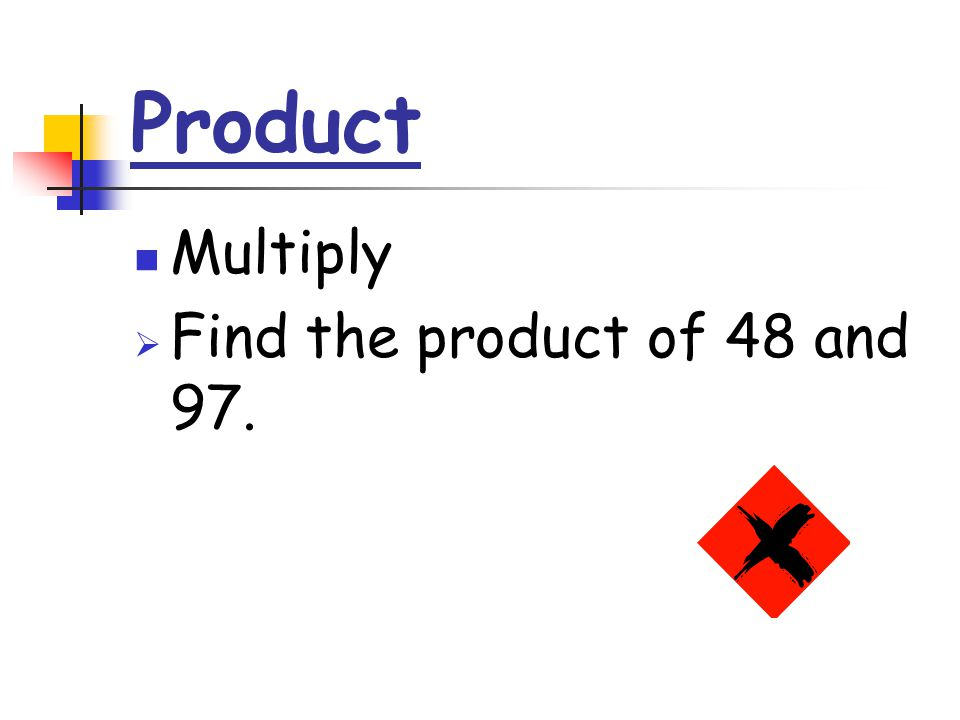 Product Multiply  Find the product of 48 and 97.