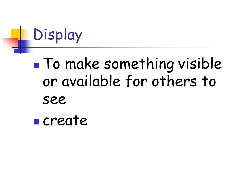Display To make something visible or available for others to see create
