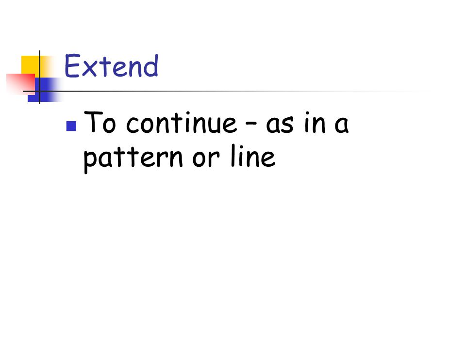 Extend To continue – as in a pattern or line