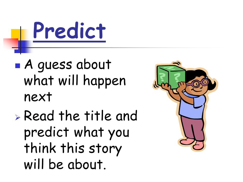 Predict A guess about what will happen next  Read the title and predict what you think this story will be about.