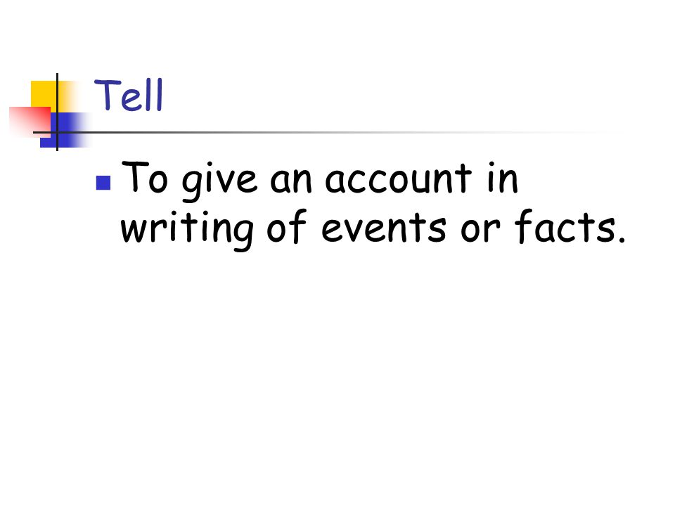 Tell To give an account in writing of events or facts.