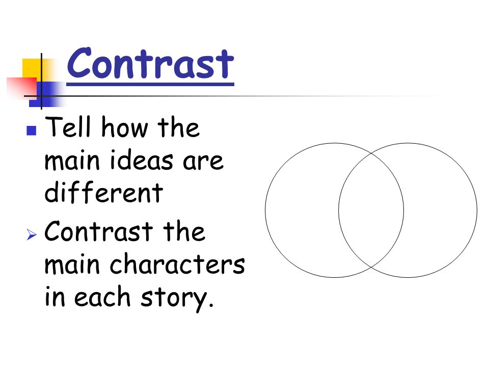 Contrast Tell how the main ideas are different  Contrast the main characters in each story.