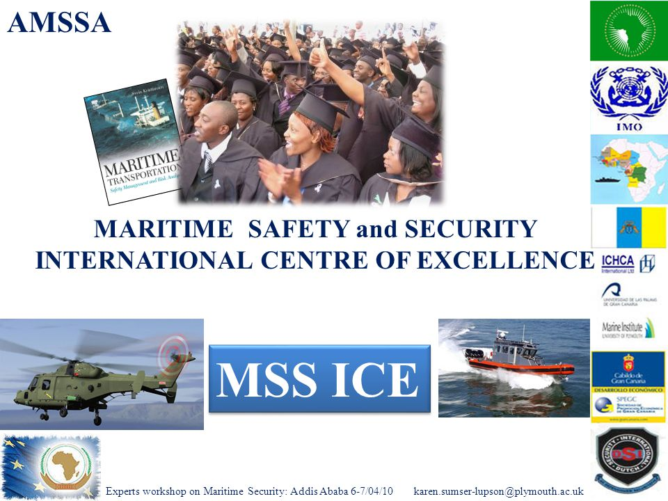Experts workshop on Maritime Security: Addis Ababa AMSSA MARITIME SAFETY and SECURITY INTERNATIONAL CENTRE OF EXCELLENCE MSS ICE