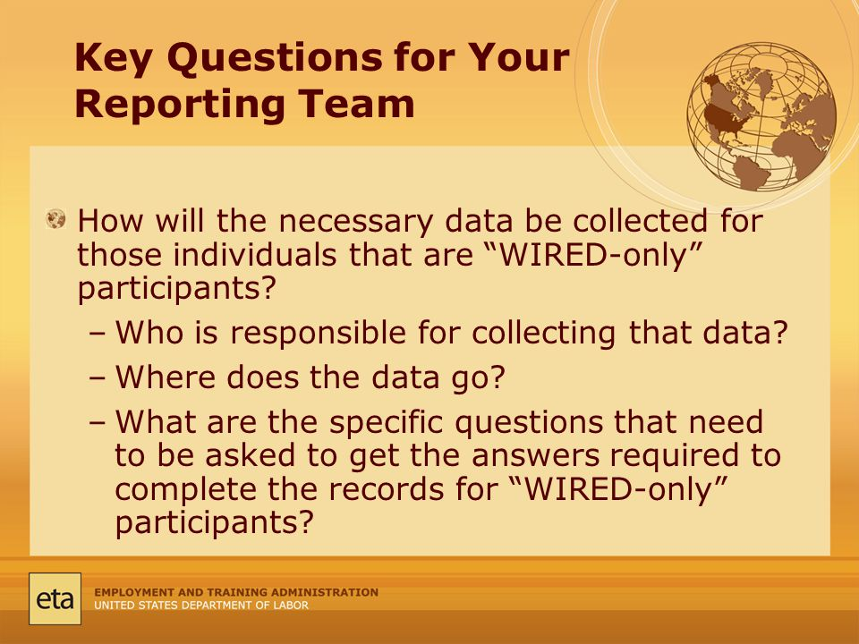 Key Questions for Your Reporting Team How will the necessary data be collected for those individuals that are WIRED-only participants.