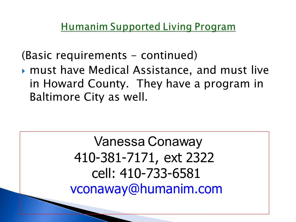 (Basic requirements - continued)  must have Medical Assistance, and must live in Howard County.