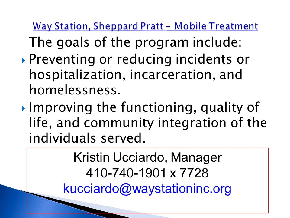 The goals of the program include:  Preventing or reducing incidents or hospitalization, incarceration, and homelessness.