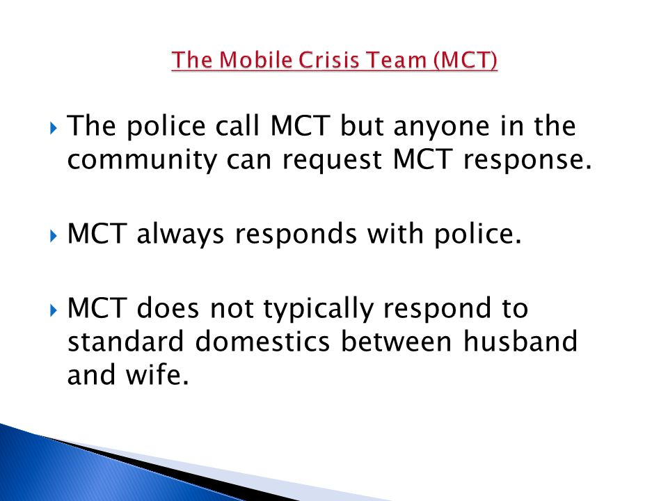  The police call MCT but anyone in the community can request MCT response.