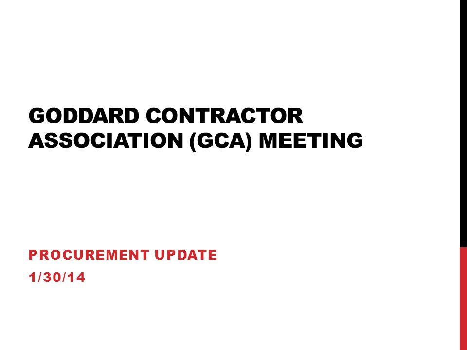 GODDARD CONTRACTOR ASSOCIATION (GCA) MEETING PROCUREMENT UPDATE 1/30