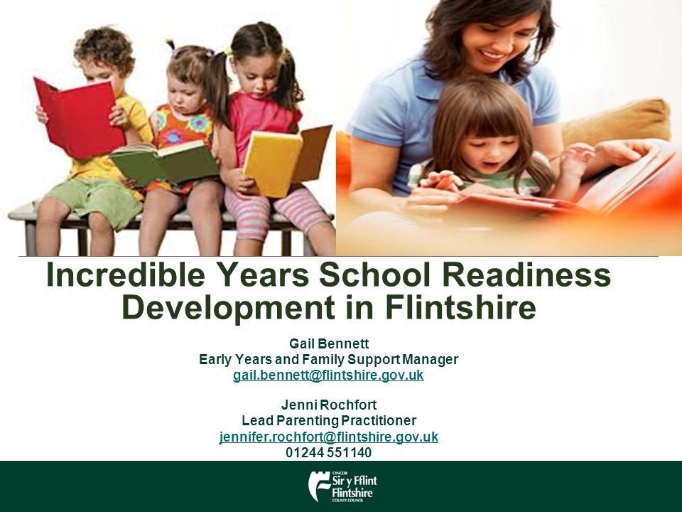 Incredible Years School Readiness Development in Flintshire Gail Bennett Early Years and Family Support Manager Jenni Rochfort Lead Parenting Practitioner