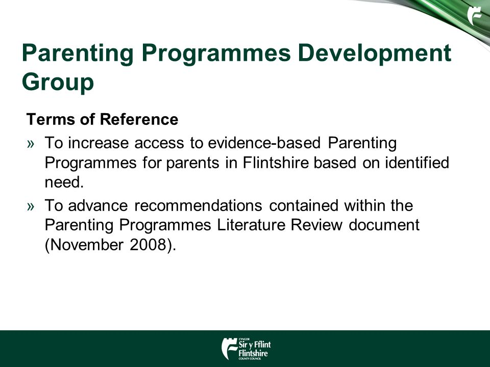 Parenting Programmes Development Group Terms of Reference »To increase access to evidence-based Parenting Programmes for parents in Flintshire based on identified need.