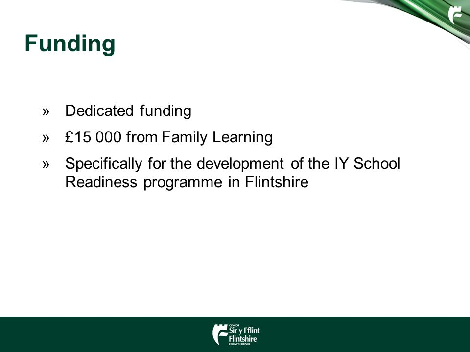 Funding »Dedicated funding »£ from Family Learning »Specifically for the development of the IY School Readiness programme in Flintshire