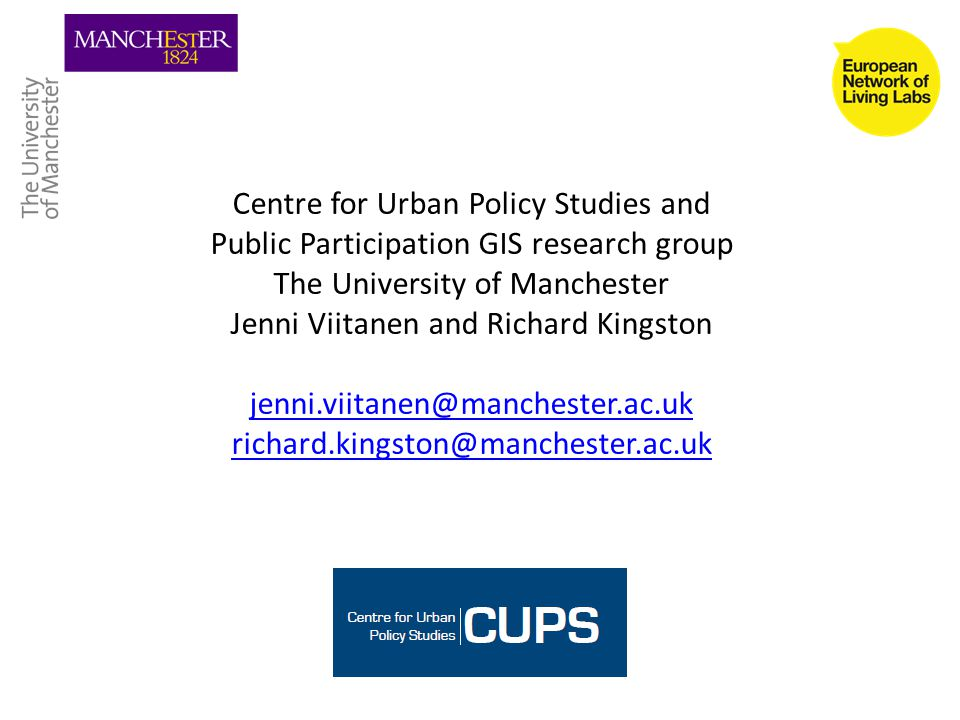 Centre for Urban Policy Studies and Public Participation GIS research group The University of Manchester Jenni Viitanen and Richard Kingston