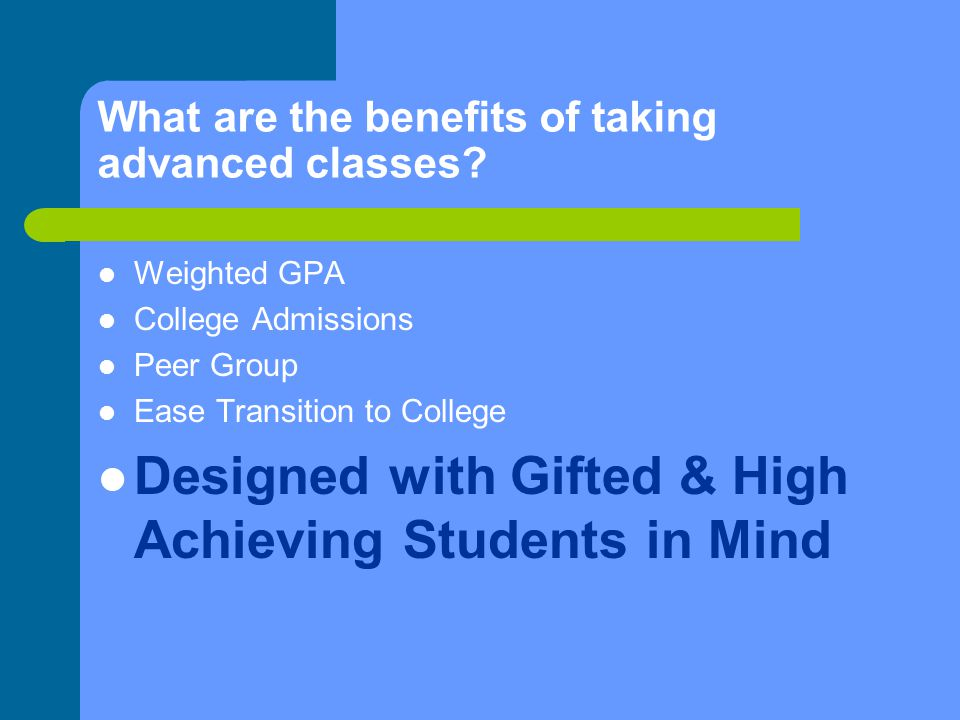 What are the benefits of taking advanced classes.