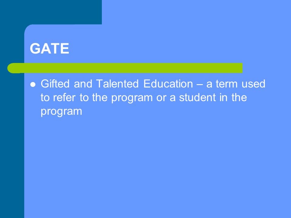 GATE Gifted and Talented Education – a term used to refer to the program or a student in the program