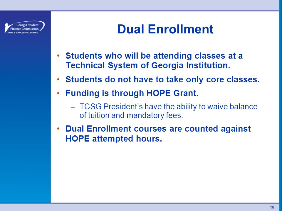 Dual Enrollment Students who will be attending classes at a Technical System of Georgia Institution.