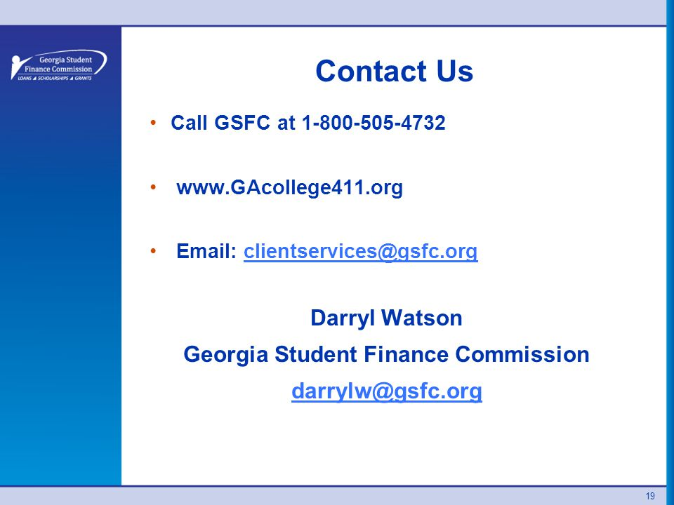 Contact Us Call GSFC at Darryl Watson Georgia Student Finance Commission 19