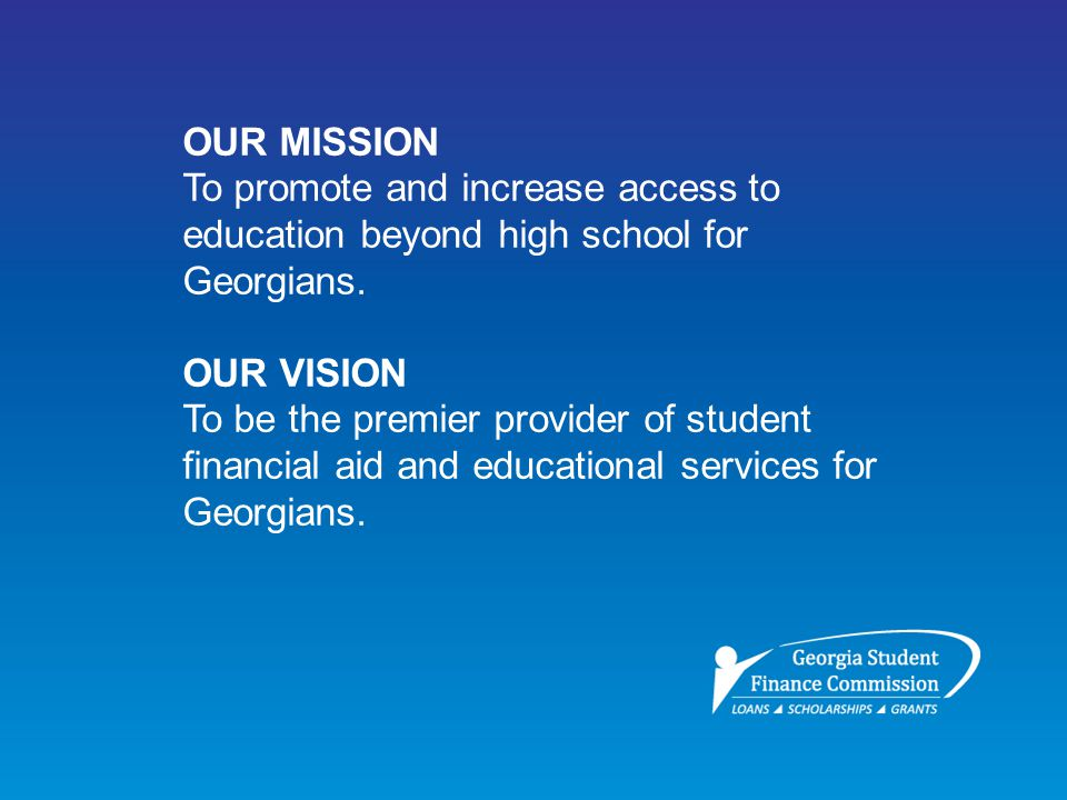 OUR MISSION To promote and increase access to education beyond high school for Georgians.