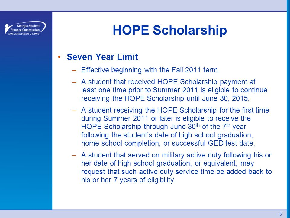 6 HOPE Scholarship Seven Year Limit –Effective beginning with the Fall 2011 term.