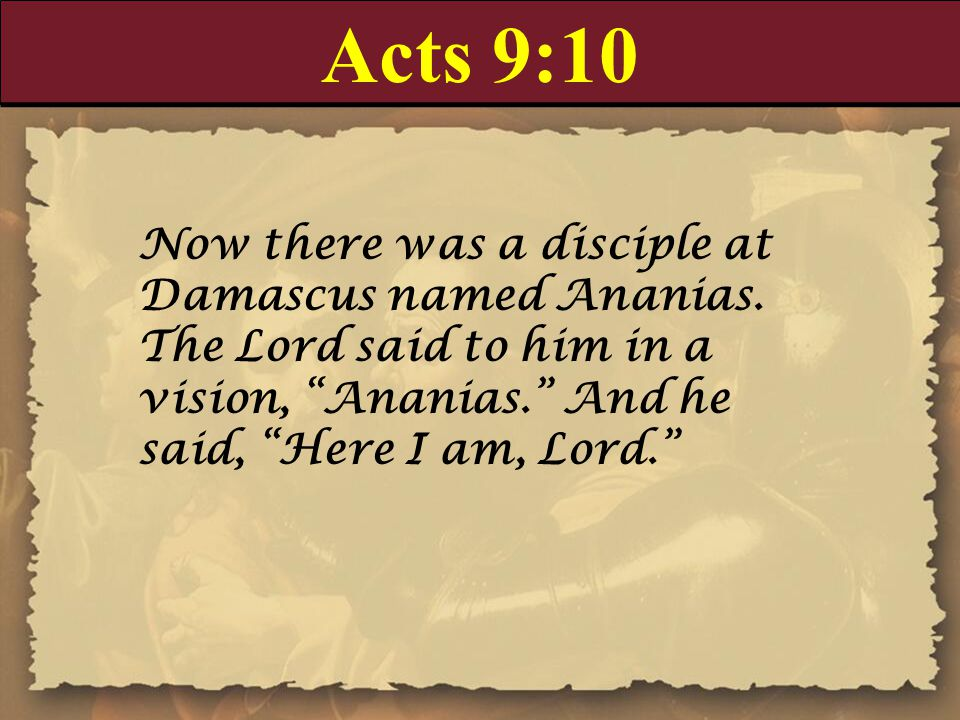 Acts 9:10 Now there was a disciple at Damascus named Ananias.