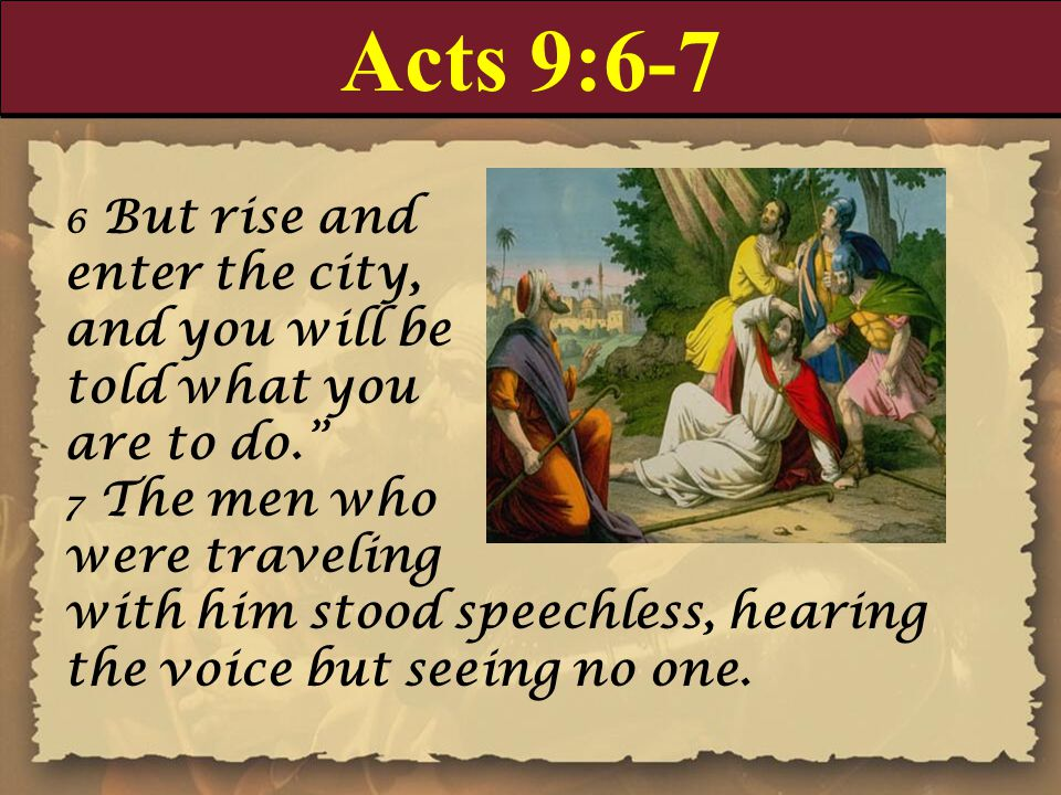 Acts 9:6-7 6 But rise and enter the city, and you will be told what you are to do. 7 The men who were traveling with him stood speechless, hearing the voice but seeing no one.