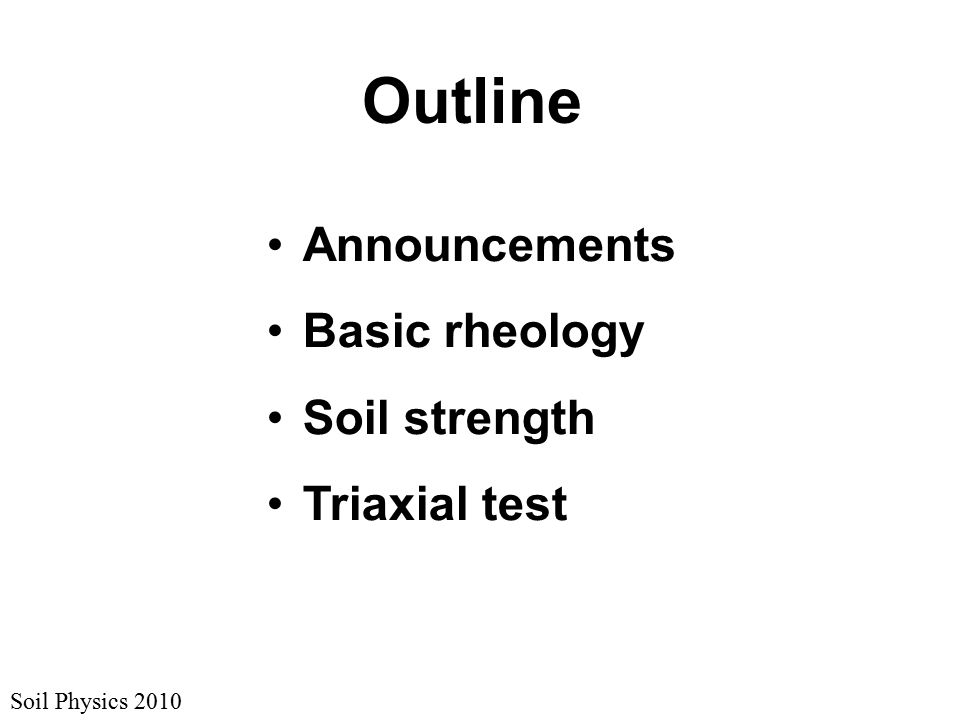 Soil Physics 2010 Outline Announcements Basic rheology Soil strength Triaxial test