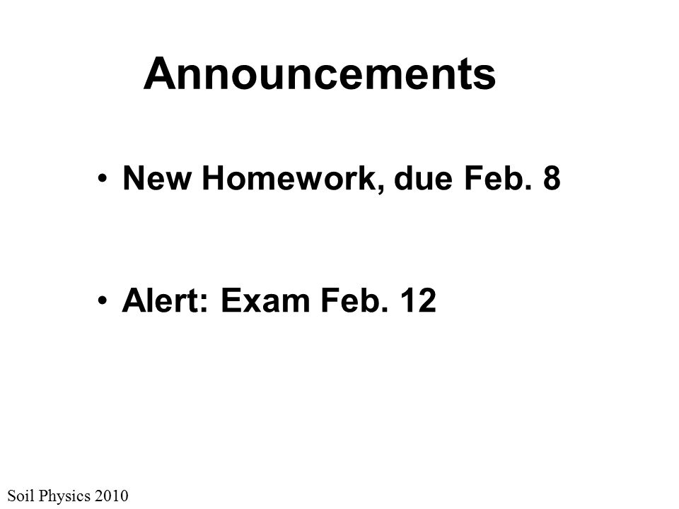 Soil Physics 2010 Announcements New Homework, due Feb. 8 Alert: Exam Feb. 12