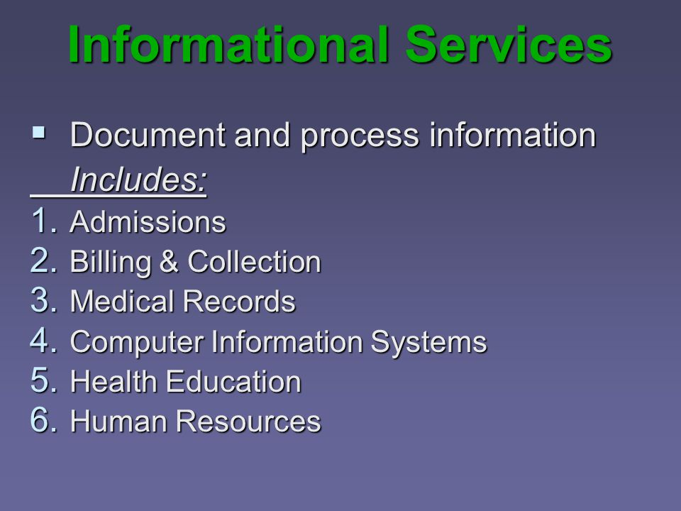 Informational Services  Document and process information Includes: 1.