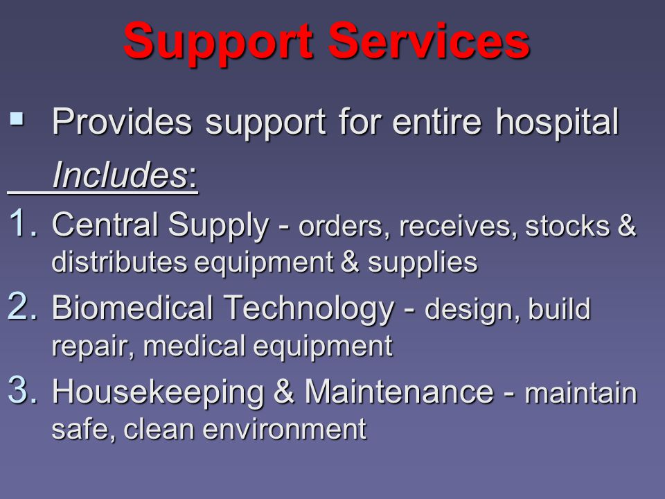 Support Services  Provides support for entire hospital Includes: 1.