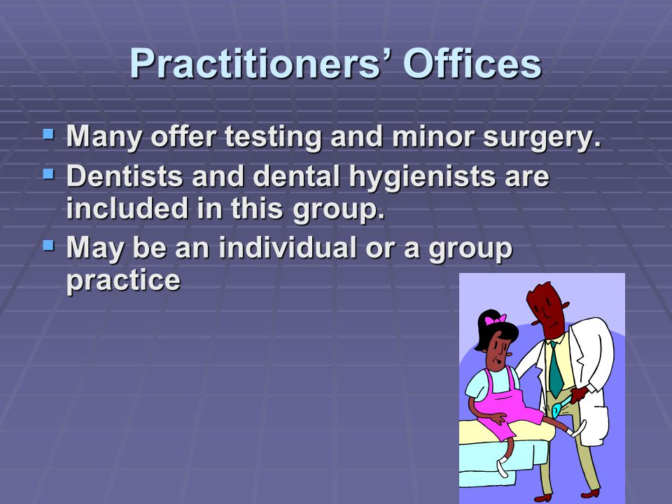Practitioners' Offices  Many offer testing and minor surgery.