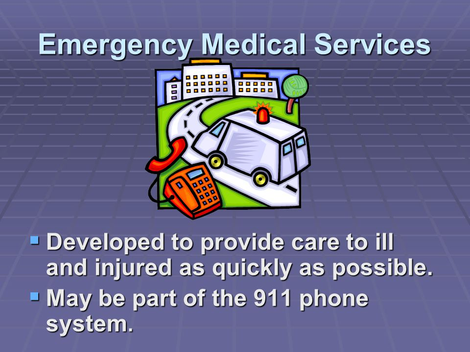 Emergency Medical Services  Developed to provide care to ill and injured as quickly as possible.