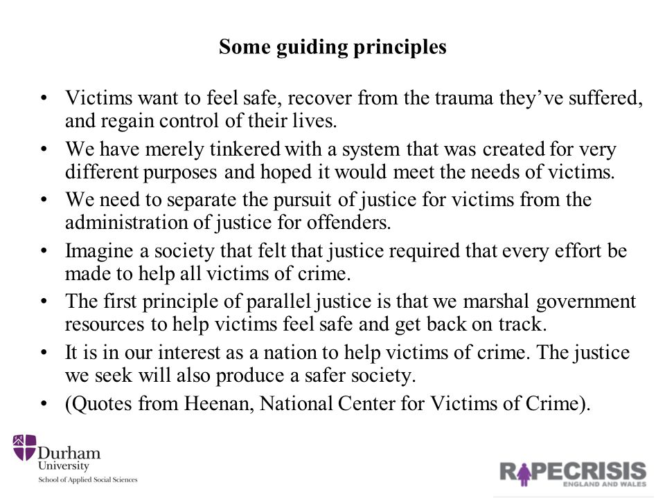 Some guiding principles Victims want to feel safe, recover from the trauma they've suffered, and regain control of their lives.