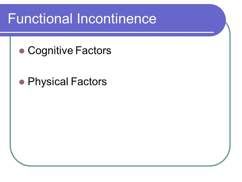 Functional Incontinence Cognitive Factors Physical Factors