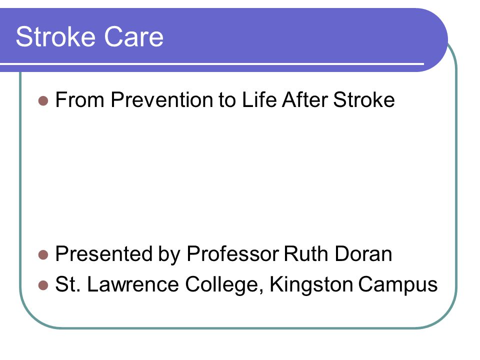 Stroke Care From Prevention to Life After Stroke Presented by Professor Ruth Doran St.
