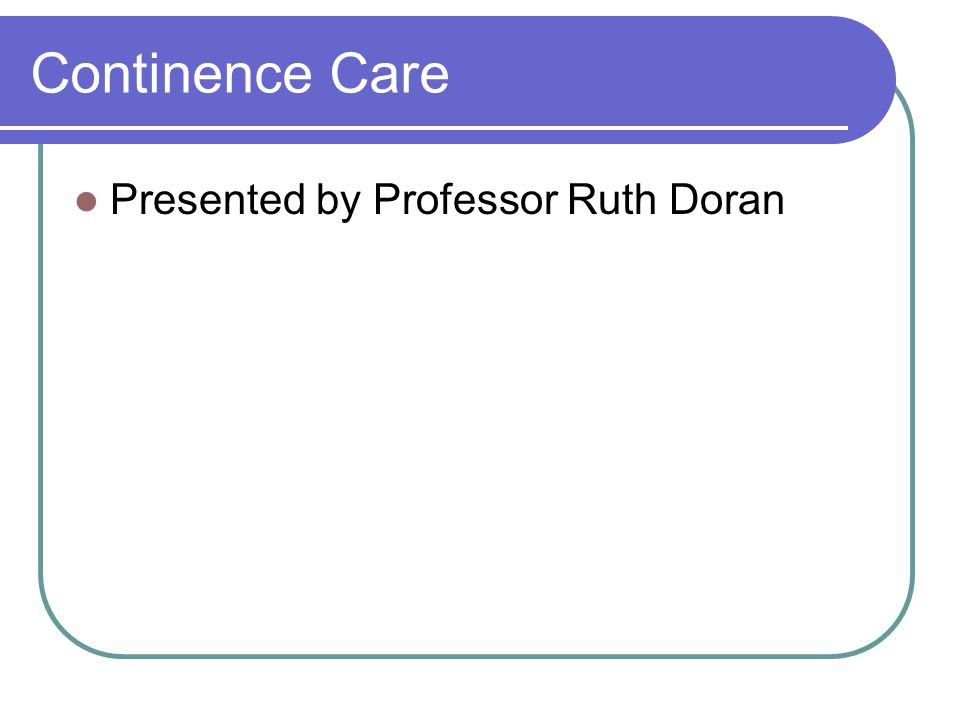 Continence Care Presented by Professor Ruth Doran