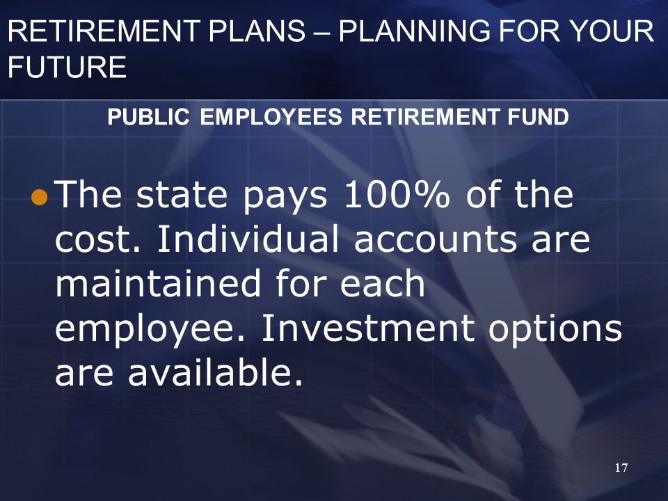 RETIREMENT PLANS – PLANNING FOR YOUR FUTURE The state pays 100% of the cost.