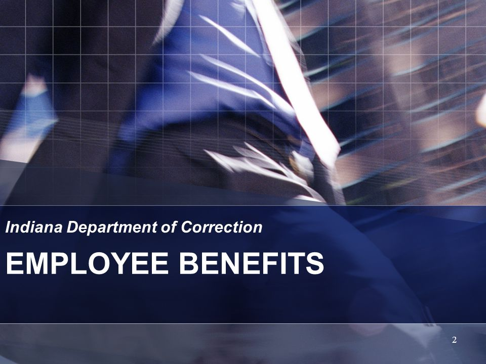 EMPLOYEE BENEFITS Indiana Department of Correction 2