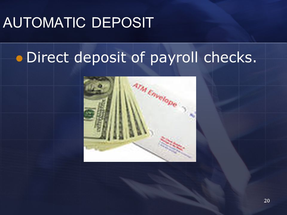 AUTOMATIC DEPOSIT Direct deposit of payroll checks. 20