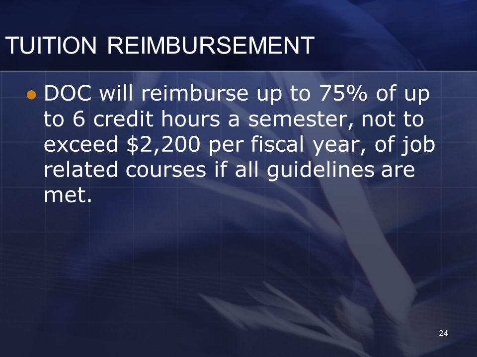 TUITION REIMBURSEMENT DOC will reimburse up to 75% of up to 6 credit hours a semester, not to exceed $2,200 per fiscal year, of job related courses if all guidelines are met.