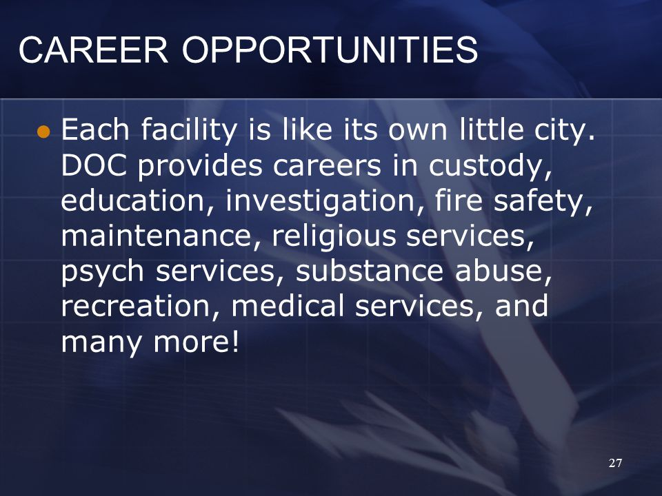 CAREER OPPORTUNITIES Each facility is like its own little city.