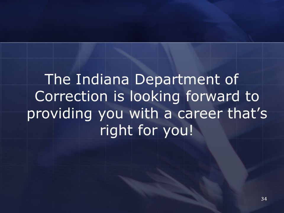 The Indiana Department of Correction is looking forward to providing you with a career that's right for you.