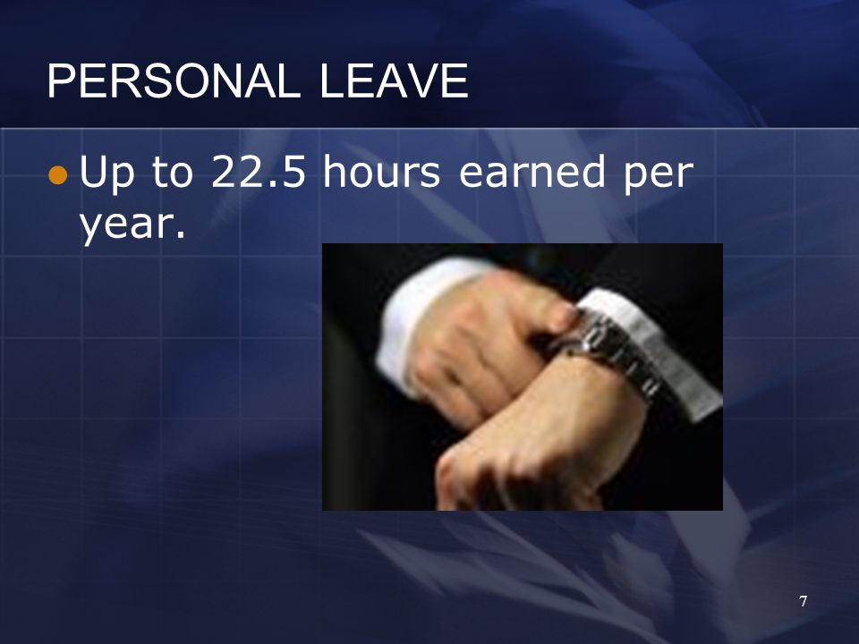 Up to 22.5 hours earned per year. PERSONAL LEAVE 7