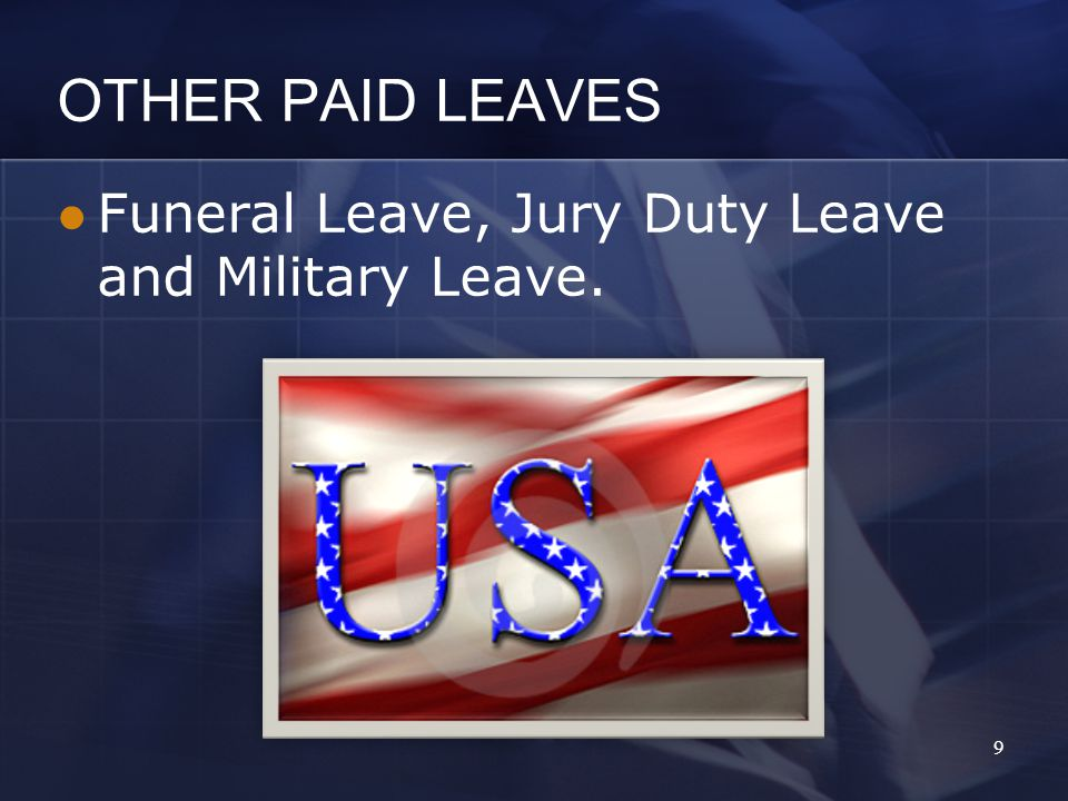 OTHER PAID LEAVES Funeral Leave, Jury Duty Leave and Military Leave. 9