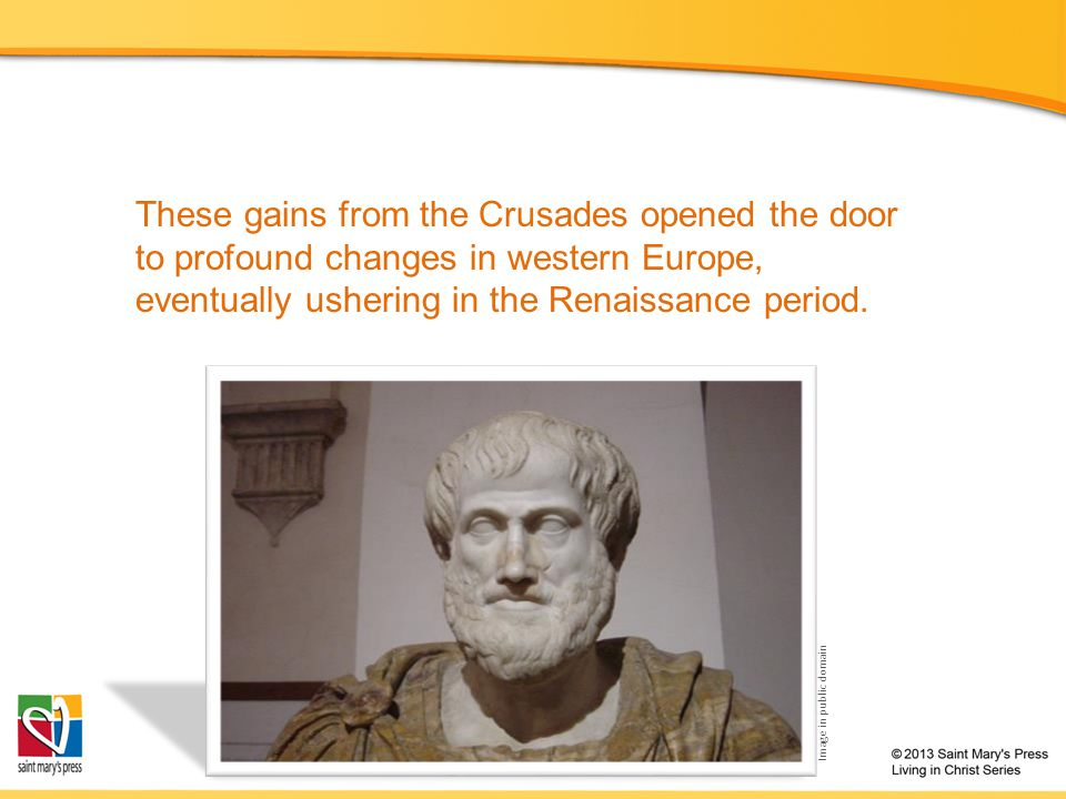 These gains from the Crusades opened the door to profound changes in western Europe, eventually ushering in the Renaissance period.
